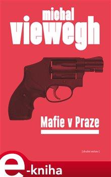 Mafie v Praze - Michal Viewegh e-kniha