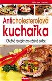 Anticholesterolová kuchařka (Chutné recepty pro zdravé srdce) - obálka