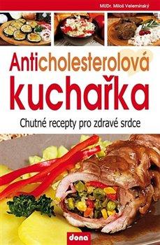 Anticholesterolová kuchařka. Chutné recepty pro zdravé srdce - Miloš Velemínský