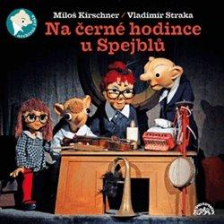 Na černé hodince u Spejblů – Kirschner M., Straka V., CD - CD