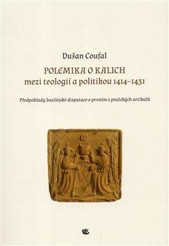 Polemika o kalich. Mezi teologií a politikou 1414–1431 - Dušan Coufal