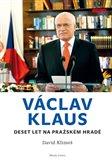 Václav Klaus - Deset let na Pražském hradě - obálka