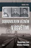 Dobrovolným vězněm v Osvětimi (Neobyčejný život Witolda Pileckého) - obálka