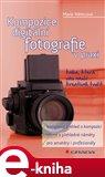 Kompozice digitální fotografie v praxi (kniha, která vás naučí kreativně tvořit) - obálka