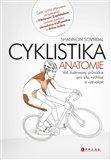 Cyklistika – anatomie (Váš ilustrovaný průvodce  pro sílu, rychlost a vytrvalost) - obálka