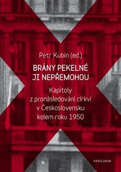 Brány pekelné ji nepřemohou. Kapitoly z pronásledování církví v Československu kolem roku 1950