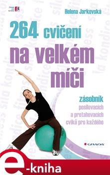 264 cvičení na velkém míči. zásobník posilovacích a protahovacích cviků pro každého - Helena Jarkovská e-kniha