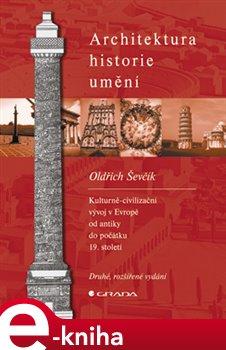 Architektura - historie - umění. 2., rozšířené vydání - Oldřich Ševčík e-kniha