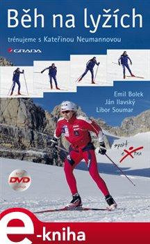 Běh na lyžích. trénujeme s Kateřinou Neumannovou - Emil Bolek, Ján Ilavský, Libor Soumar e-kniha
