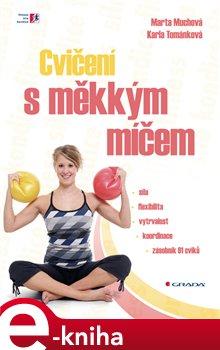 Cvičení s měkkým míčem - Marta Muchová, Karla Tománková e-kniha