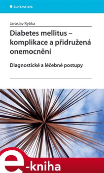 Diabetes mellitus - Komplikace a přidružená onemocnění. Diagnostické a léčebné postupy - Jaroslav Rybka e-kniha