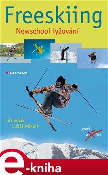 Freeskiing. Newschool lyžování - Jiří Volák, Lukáš Mikula e-kniha