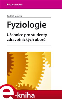 Fyziologie. učebnice pro studenty zdravotnických oborů - Jindřich Mourek e-kniha