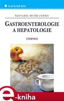 Gastroenterologie a hepatologie. Učebnice - Karel Lukáš, Aleš Žák e-kniha