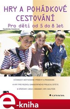Hry a pohádkové cestování. Pro děti od 5 do 8 let - Naděžda Kalábová