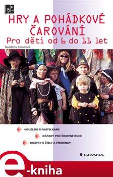 Hry a pohádkové čarování. Pro děti od 6 do 11 let - Naděžda Kalábová e-kniha