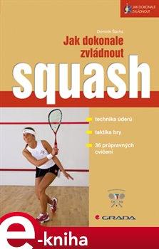 Jak dokonale zvládnout squash - Dominik Šácha e-kniha