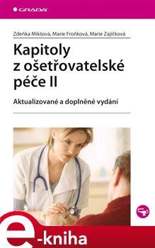 Kapitoly z ošetřovatelské péče II. aktualizované a doplněné vydání - Zdeňka Mikšová, Marie Froňková, Marie Zajíčková e-kniha