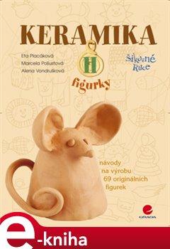 Keramika II. figurky - Marcela Pošustová, Alena Vondrušková, Eta Placáková e-kniha