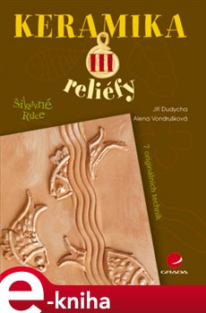 Keramika III. reliéfy - Alena Vondrušková, Jiří Dudycha e-kniha