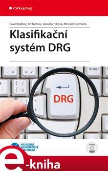 Klasifikační systém DRG - Miroslav Lomíček, Jiří Němec, Jana Kárníková, Pavel Kožený e-kniha