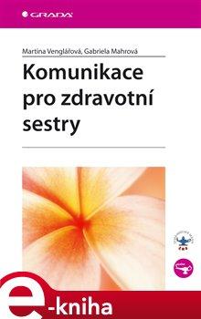 Komunikace pro zdravotní sestry - Martina Venglářová, Gabriela Mahrová e-kniha