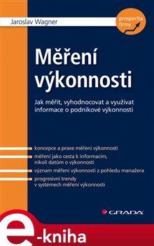 Měření výkonnosti. Jak měřit, vyhodnocovat a využívat informace o podnikové výkonnosti - Jaroslav Wagner e-kniha