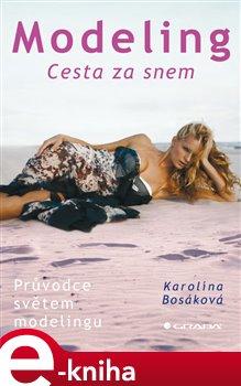 Modeling. Cesta za snem - Karolína Bosáková e-kniha