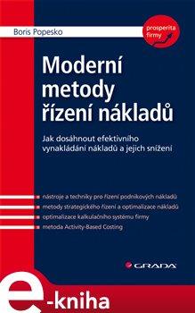 Moderní metody řízení nákladů. Jak dosáhnout efektivního vynakládání nákladů a jejich snížení - Boris Popesko e-kniha