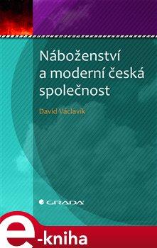 Náboženství a moderní česká společnost - Václavík David e-kniha