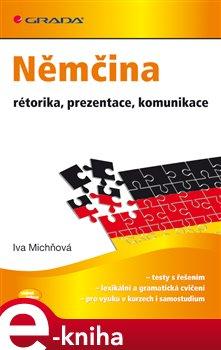 Němčina - rétorika, prezentace, komunikace - Iva Michňová e-kniha