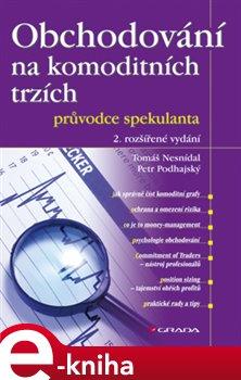 Obchodování na komoditních trzích. průvodce spekulanta, 2. rozšířené vydání - Tomáš Nesnídal, Petr Podhajský e-kniha