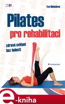 Pilates pro rehabilitaci - Eva Blahušová e-kniha