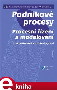Podnikové procesy. Procesní řízení a modelování, 2., aktualizované a rozšířené vydání - Václav Řepa e-kniha