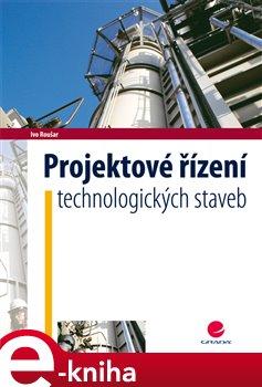 GRADA Publishing Projektové řízení technologických staveb - Roušar Ivo e-kniha