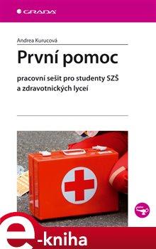 První pomoc. Pracovní sešit pro studenty SZŠ a zdravotnických lyceí - Andrea Kurucová e-kniha