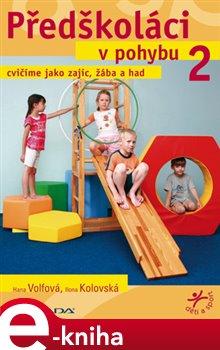 Předškoláci v pohybu 2. cvičíme jako zajíc, žába a had - Ilona Kolovská, Hana Volfová e-kniha