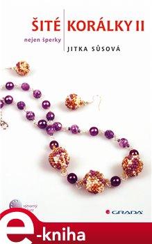 Šité korálky II. nejen korálkové šperky - Jitka Sůsová e-kniha
