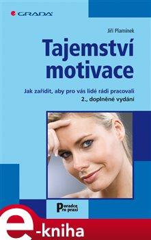 Tajemství motivace. Jak zařídit, aby pro vás lidé rádi pracovali - 2., doplněné vydání - Jiří Plamínek e-kniha