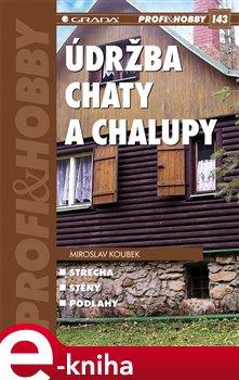 Údržba chaty a chalupy - Miroslav Koubek e-kniha