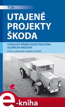 Utajené projekty Škoda. Strhující příběh konstruktéra Oldřicha Meduny - Jan Králík e-kniha