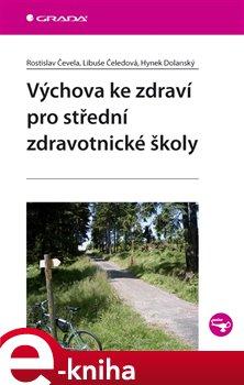 Výchova ke zdraví pro střední zdravotnické školy - Hynek Dolanský, Rostislav Čevela, Libuše Čeledová e-kniha