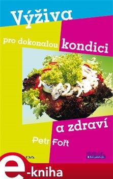 Výživa pro dokonalou kondici a zdraví - Petr Fořt e-kniha