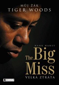 The Big Miss – Můj žák Tiger Woods. velká ztráta - Andrej Halada, Hank Haney