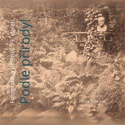 Podle přírody!. Fotografie a umění v 19. století - Petra Trnková