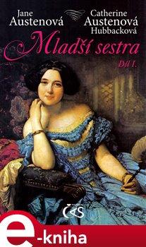 Mladší sestra - díl 1. - Catherine Austenová- Hubbacková, Jane Austenová e-kniha