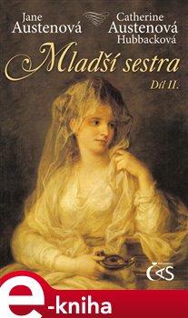 Mladší sestra - díl 2. - Catherine Austenová- Hubbacková, Jane Austenová e-kniha