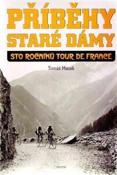 Příběhy Staré dámy. Sto ročníků Tour de France - Tomáš Macek