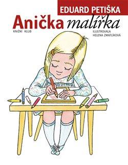 Anička malířka - Helena Zmatlíková, Eduard Petiška