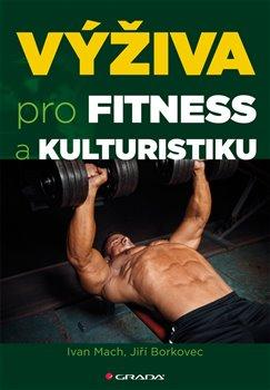 Výživa pro fitness a kulturistiku - Ivan Mach, Jiří Borkovec